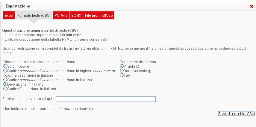Esportazione dati in formato CSV Le tavole di maggiori dimensioni possono essere salvate in un file in formato CSV (Comma Separated Value). Per farlo è sufficiente fare click sul pulsante.