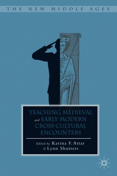 Teaching Medieval and Early Modern Cross-Cultural Encounters Edited by Karina F. Attar, Lynn Shutters Hardcover 9781137481337 55.00 / $90.