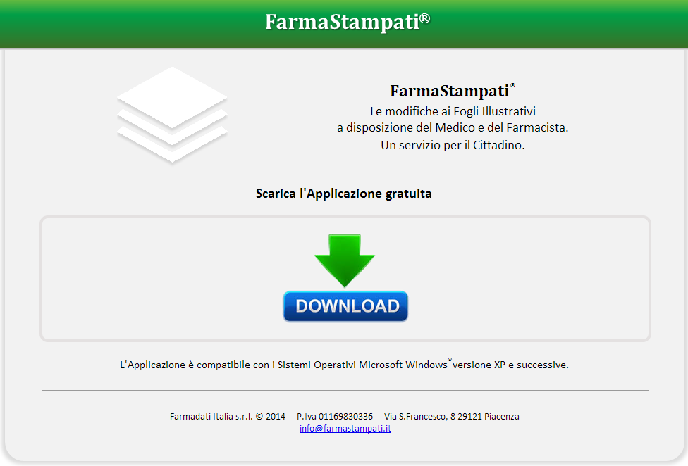 1.0 Requisiti di sistema L applicazione FarmaStampati richiede i seguenti requisiti di sistema: - SO Microsoft Windows (versioni Xp e successive) - connessione ad internet per registrazione, download