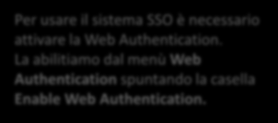 Web Autentication SSO Settings Per usare il sistema SSO è necessario attivare la Web