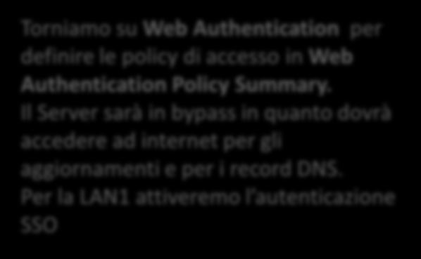Web Autentication SSO Settings Torniamo su Web Authentication per definire le policy di accesso in Web Authentication Policy Summary.