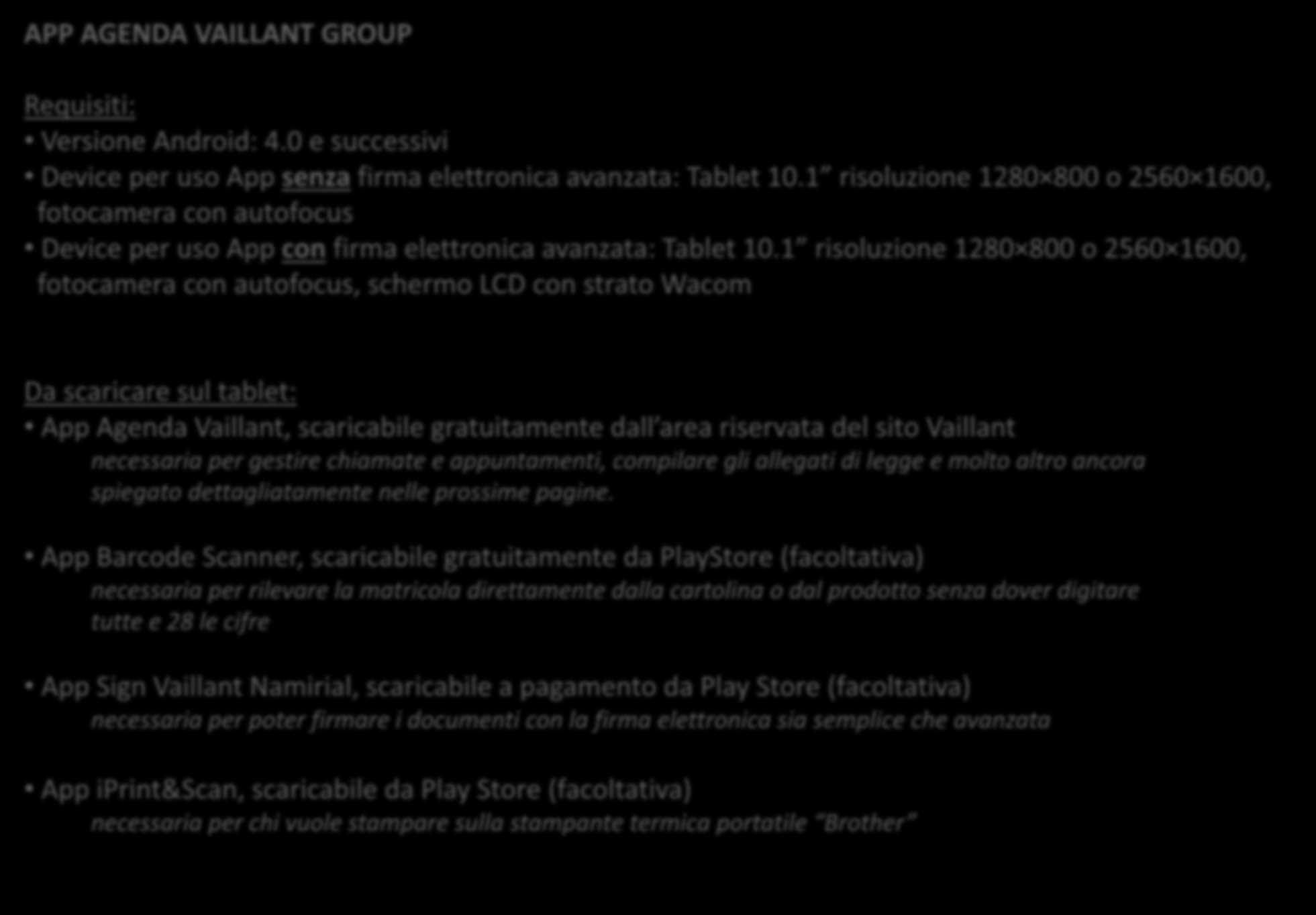 APP AGENDA VAILLANT GROUP Requisiti: Versione Android: 4.0 e successivi Device per uso App senza firma elettronica avanzata: Tablet 10.