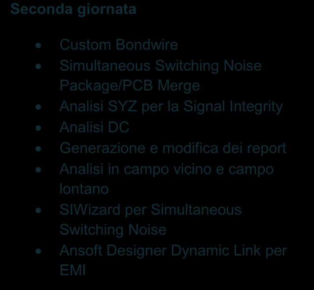 Seconda giornata Introduzione al Signal Integrity, Power Integrity, e Compatibilità Elettromagnetica Validation Checker Esempi su board Analisi di risonanza Analisi di impedenza Frequency Sweep
