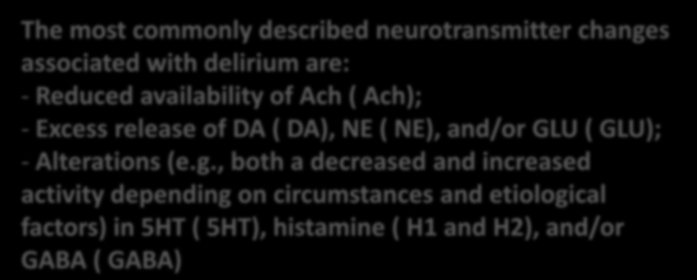 L ipotesi Neurotrasmettitoriale The most commonly described neurotransmitter changes associated with delirium are: - Reduced availability of Ach ( Ach); - Excess release of DA ( DA), NE (