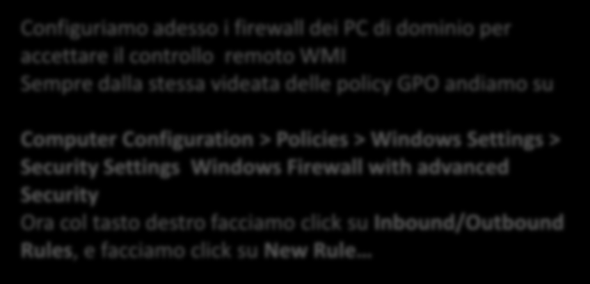 Configuration > Policies > Windows Settings > Security Settings Windows Firewall with advanced