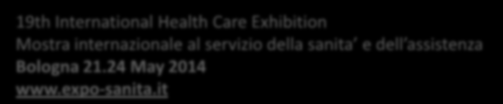 EXPOSANITÀ 19th International Health Care Exhibition Mostra internazionale al servizio della sanita e dell assistenza Bologna 21.24 May 2014 www.expo-sanita.