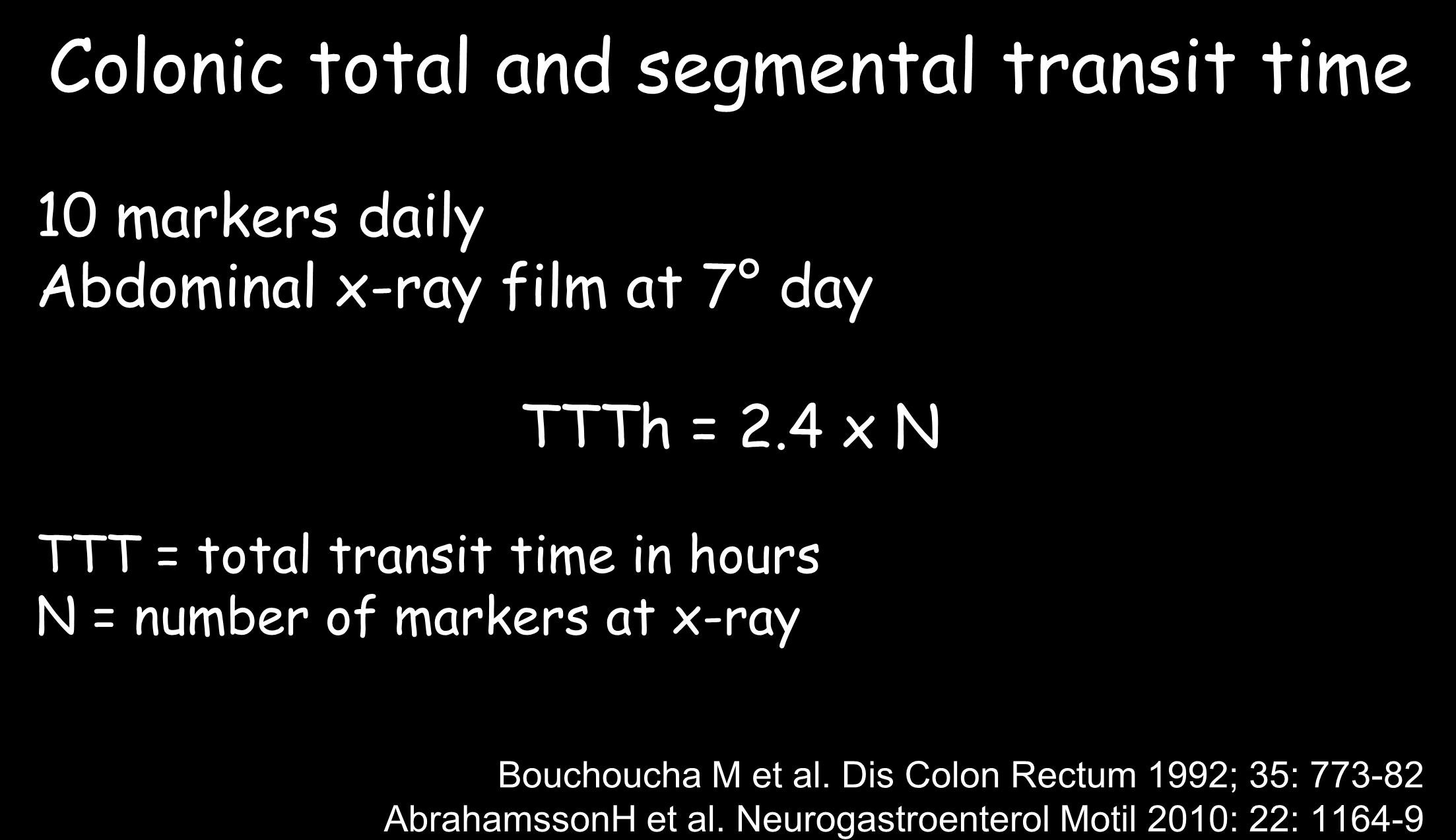 Colonic total and segmental transit time 10 markers daily Abdominal x-ray film at 7 day TTTh = 2.