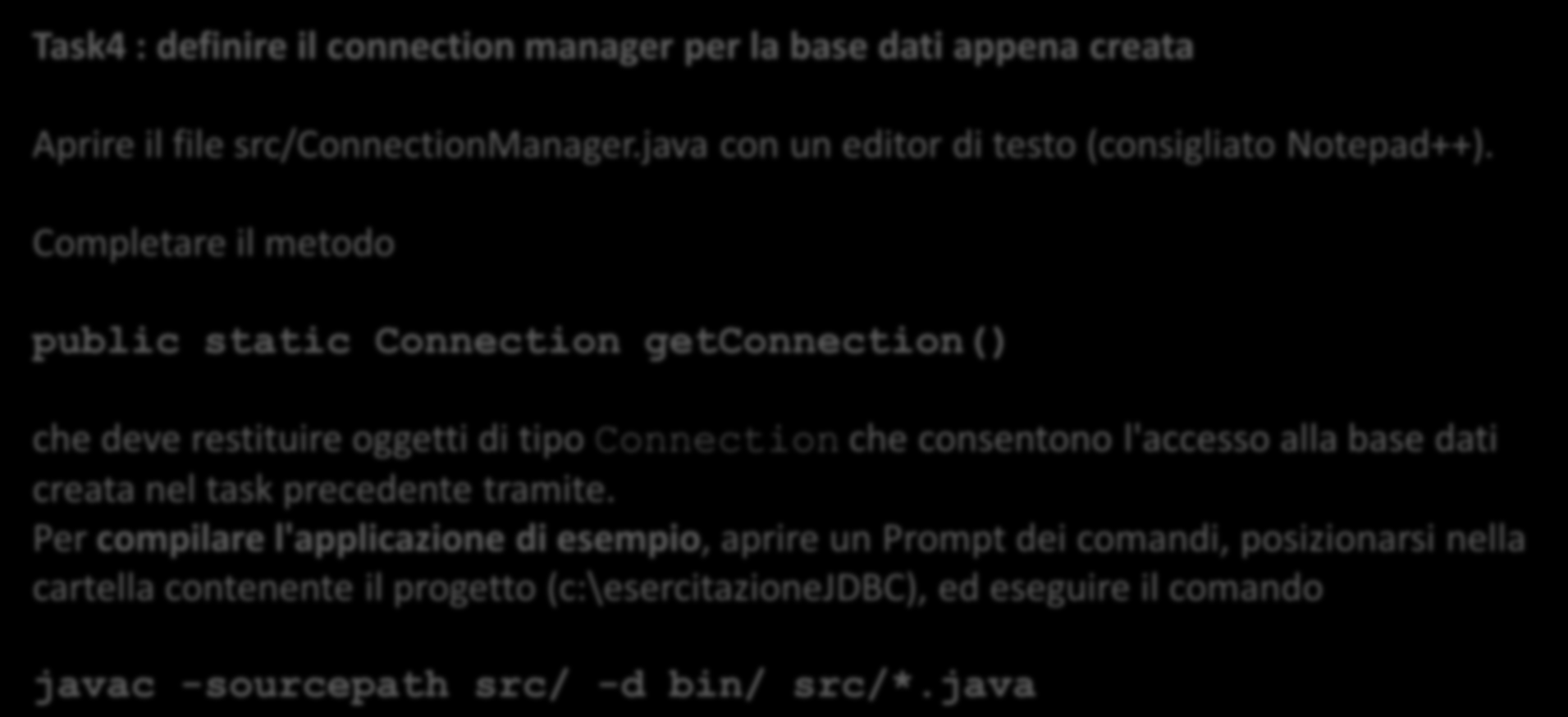 Task4 : definire il connection manager per la base dati appena creata Aprire il file src/connectionmanager.java con un editor di testo (consigliato Notepad++).