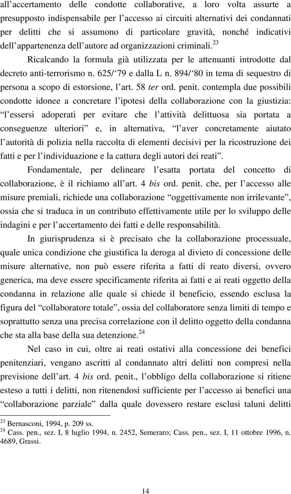 625/ 79 e dalla L n. 894/ 80 in tema di sequestro di persona a scopo di estorsione, l art. 58 ter ord. penit.