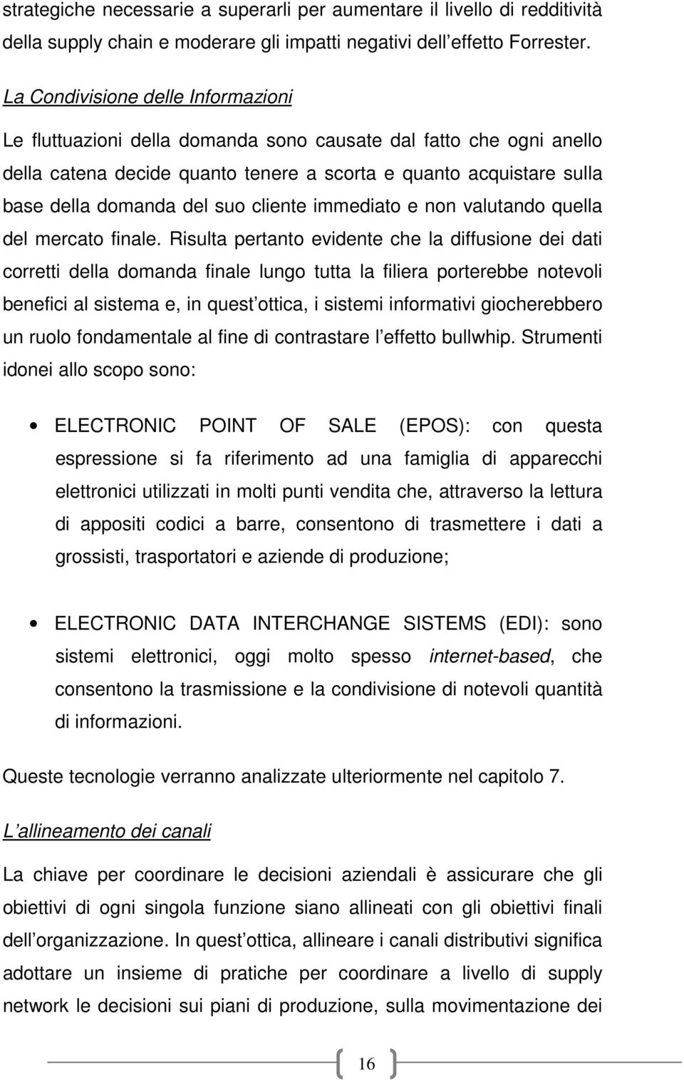 cliente immediato e non valutando quella del mercato finale.