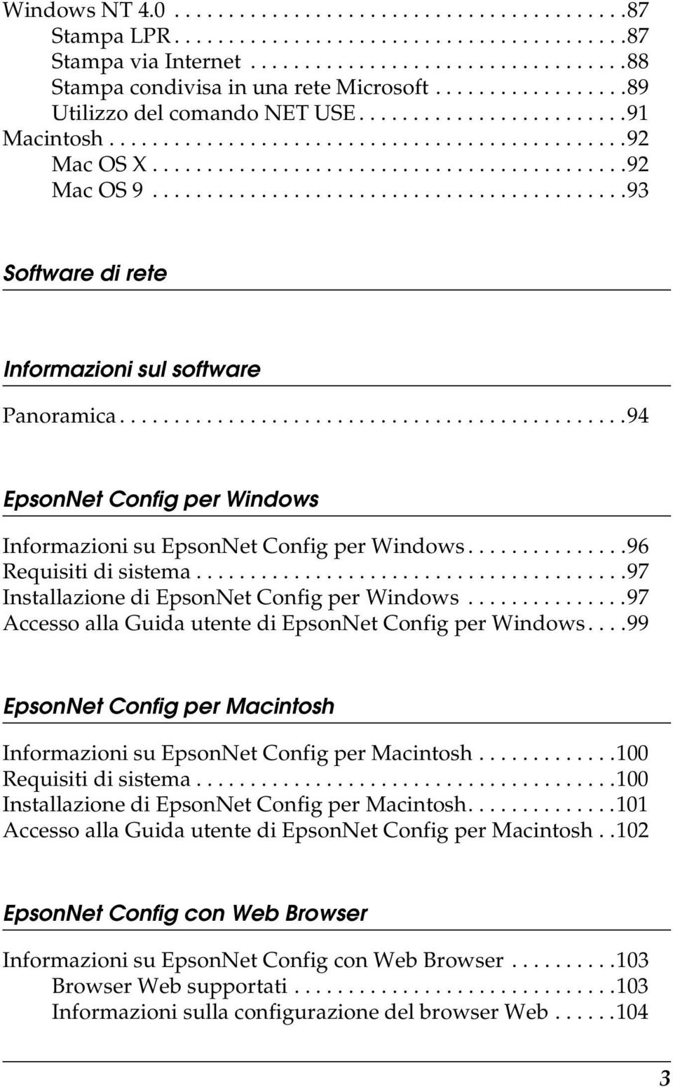 ...........................................93 Software di rete Informazioni sul software Panoramica...............................................94 EpsonNet Config per Windows Informazioni su EpsonNet Config per Windows.