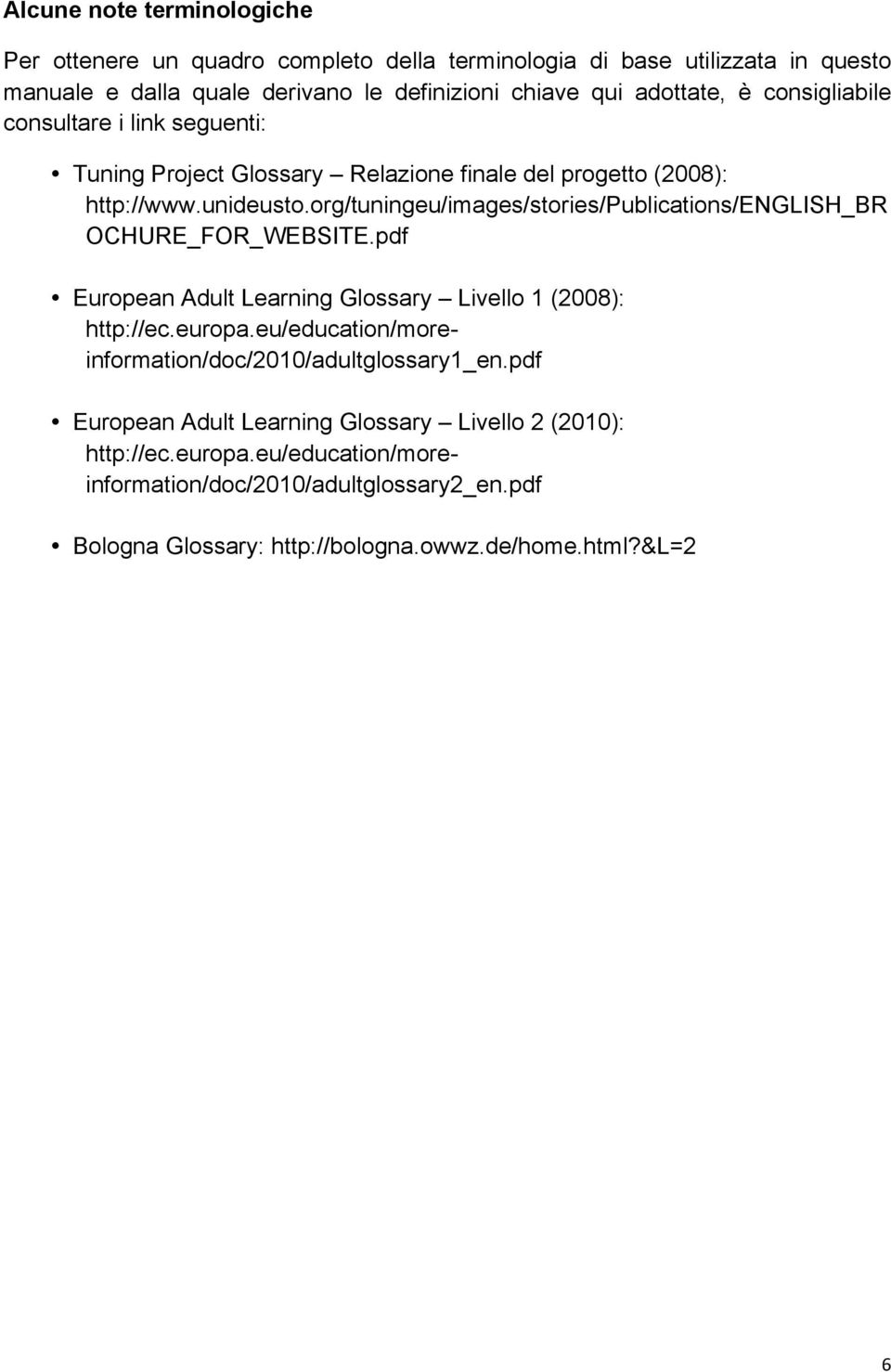 org/tuningeu/images/stories/publications/english_br OCHURE_FOR_WEBSITE.pdf European Adult Learning Glossary Livello 1 (2008): http://ec.europa.
