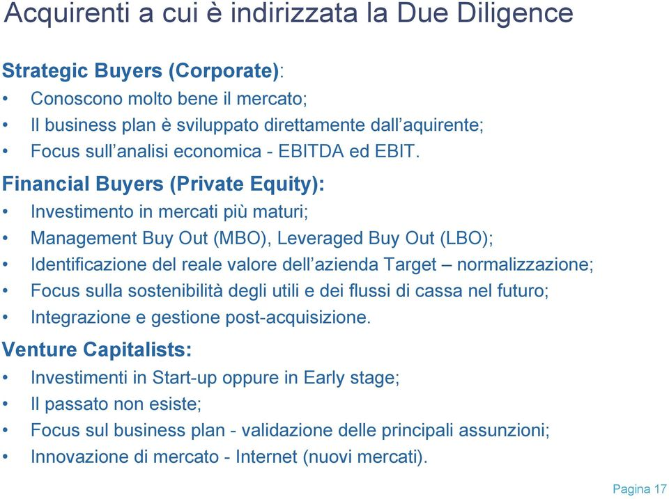Financial Buyers (Private Equity): Investimento in mercati più maturi; Management Buy Out (MBO), Leveraged Buy Out (LBO); Identificazione del reale valore dell azienda Target