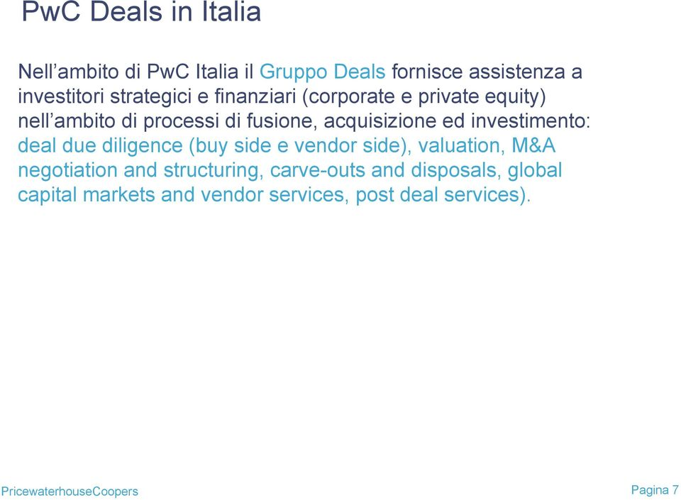 investimento: deal due diligence (buy side e vendor side), valuation, M&A negotiation and structuring,