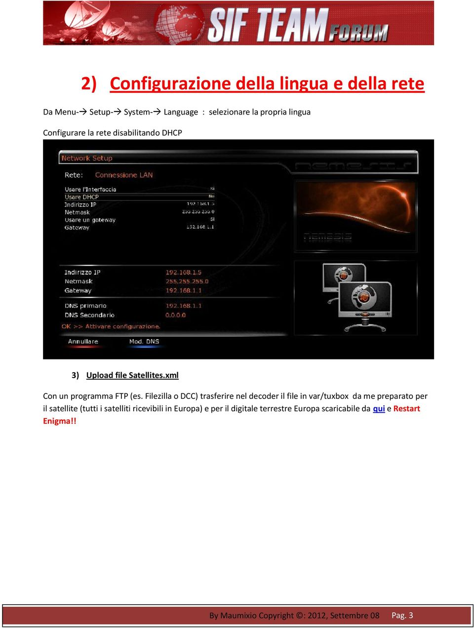 Filezilla o DCC) trasferire nel decoder il file in var/tuxbox da me preparato per il satellite (tutti i satelliti