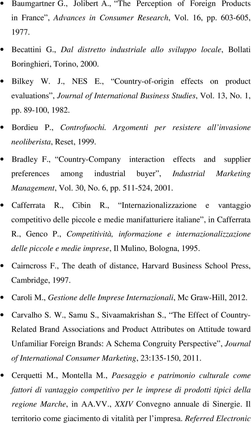 , Country-of-origin effects on product evaluations, Journal of International Business Studies, Vol. 13, No. 1, pp. 89-100, 1982. Bordieu P., Controfuochi.
