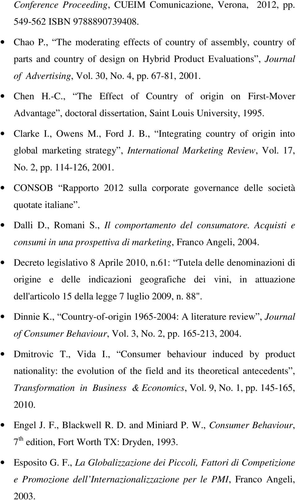 , The Effect of Country of origin on First-Mover Advantage, doctoral dissertation, Saint Louis University, 1995. Clarke I., Owens M., Ford J. B.
