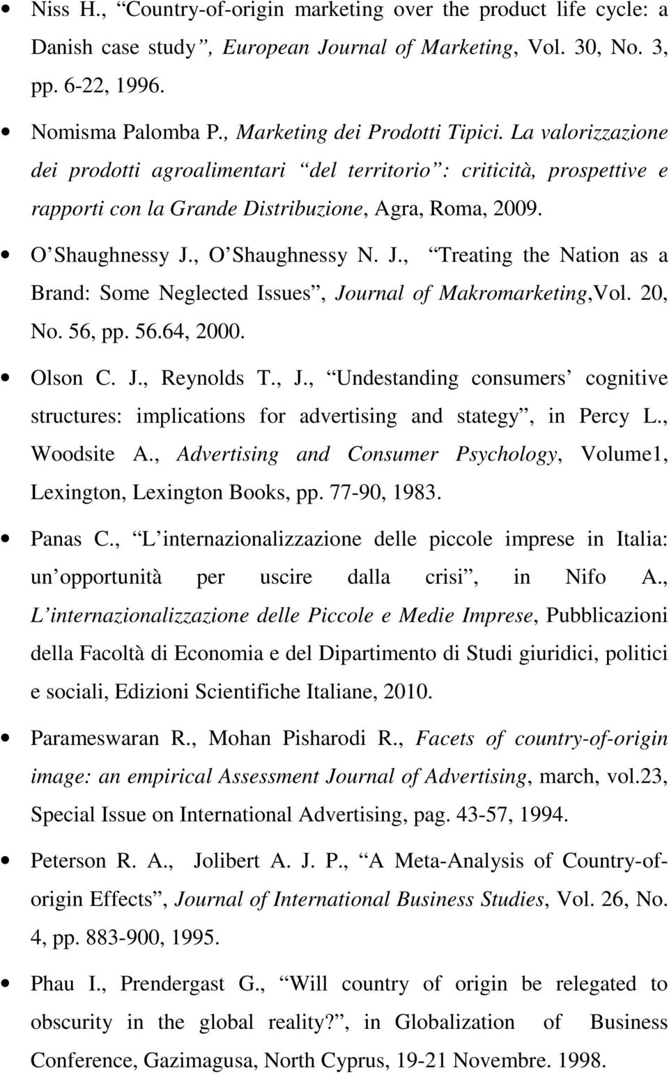 , O Shaughnessy N. J., Treating the Nation as a Brand: Some Neglected Issues, Journal of Makromarketing,Vol. 20, No. 56, pp. 56.64, 2000. Olson C. J., Reynolds T., J., Undestanding consumers cognitive structures: implications for advertising and stategy, in Percy L.