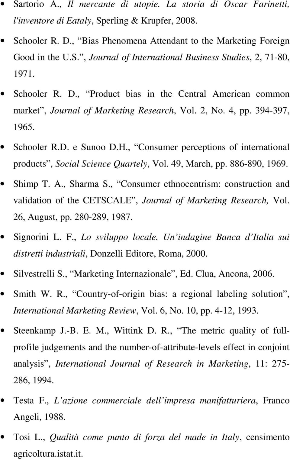 , Consumer perceptions of international products, Social Science Quartely, Vol. 49, March, pp. 886-890, 1969. Shimp T. A., Sharma S.