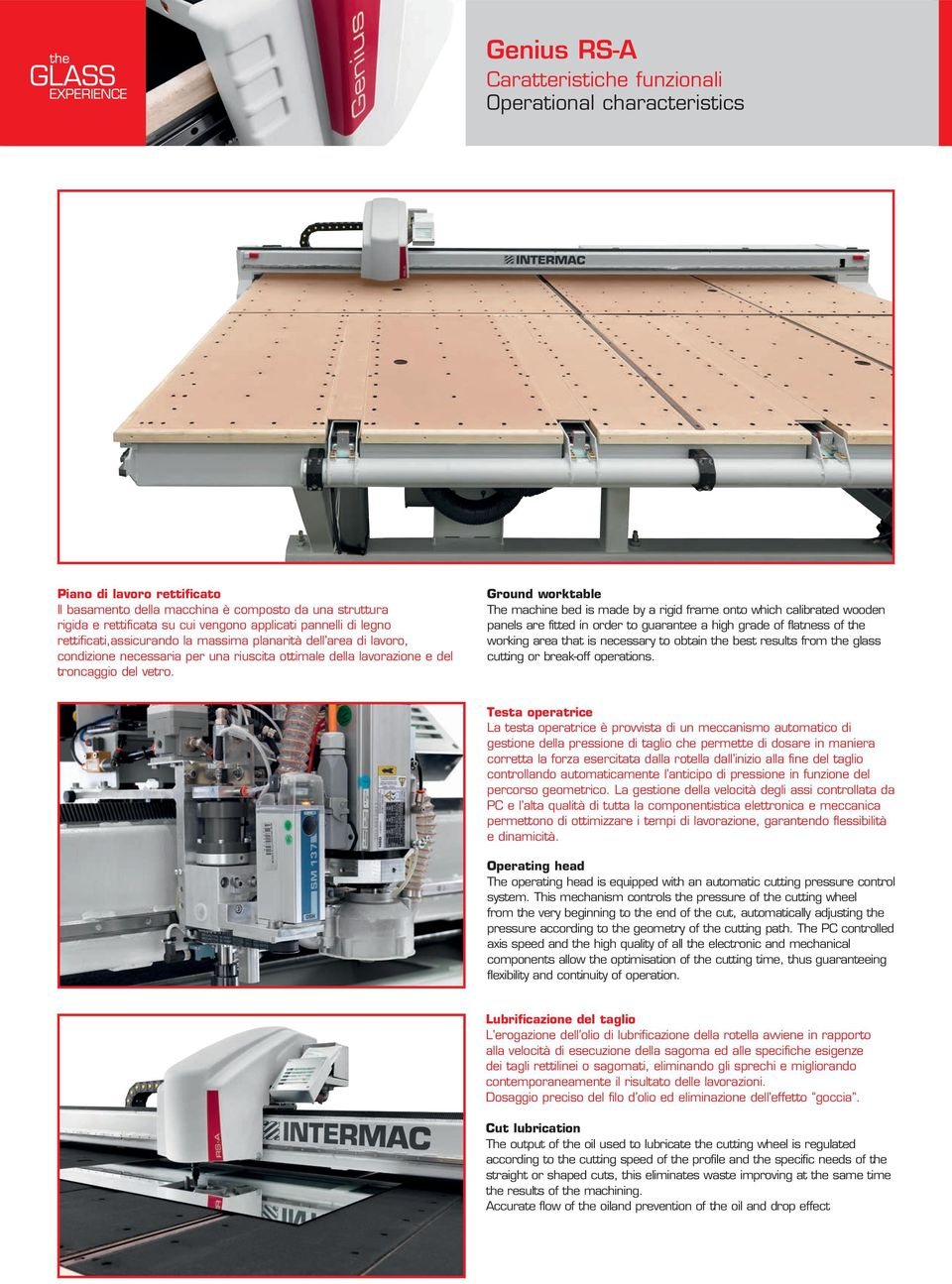 Ground worktable The machine bed is made by a rigid frame onto which calibrated wooden panels are fitted in order to guarantee a high grade of flatness of the working area that is necessary to obtain