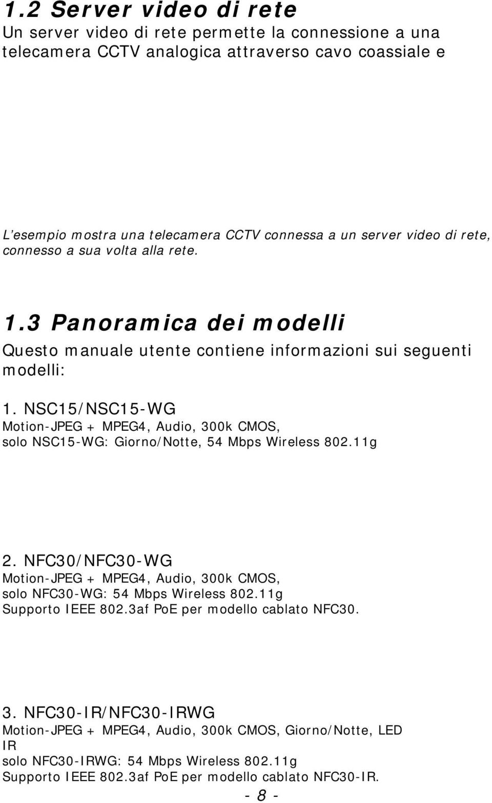 NSC15/NSC15-WG Motion-JPEG + MPEG4, Audio, 300k CMOS, solo NSC15-WG: Giorno/Notte, 54 Mbps Wireless 802.11g 2.