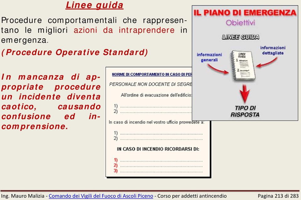 (Procedure Operative Standard) In mancanza di appropriate procedure un incidente diventa