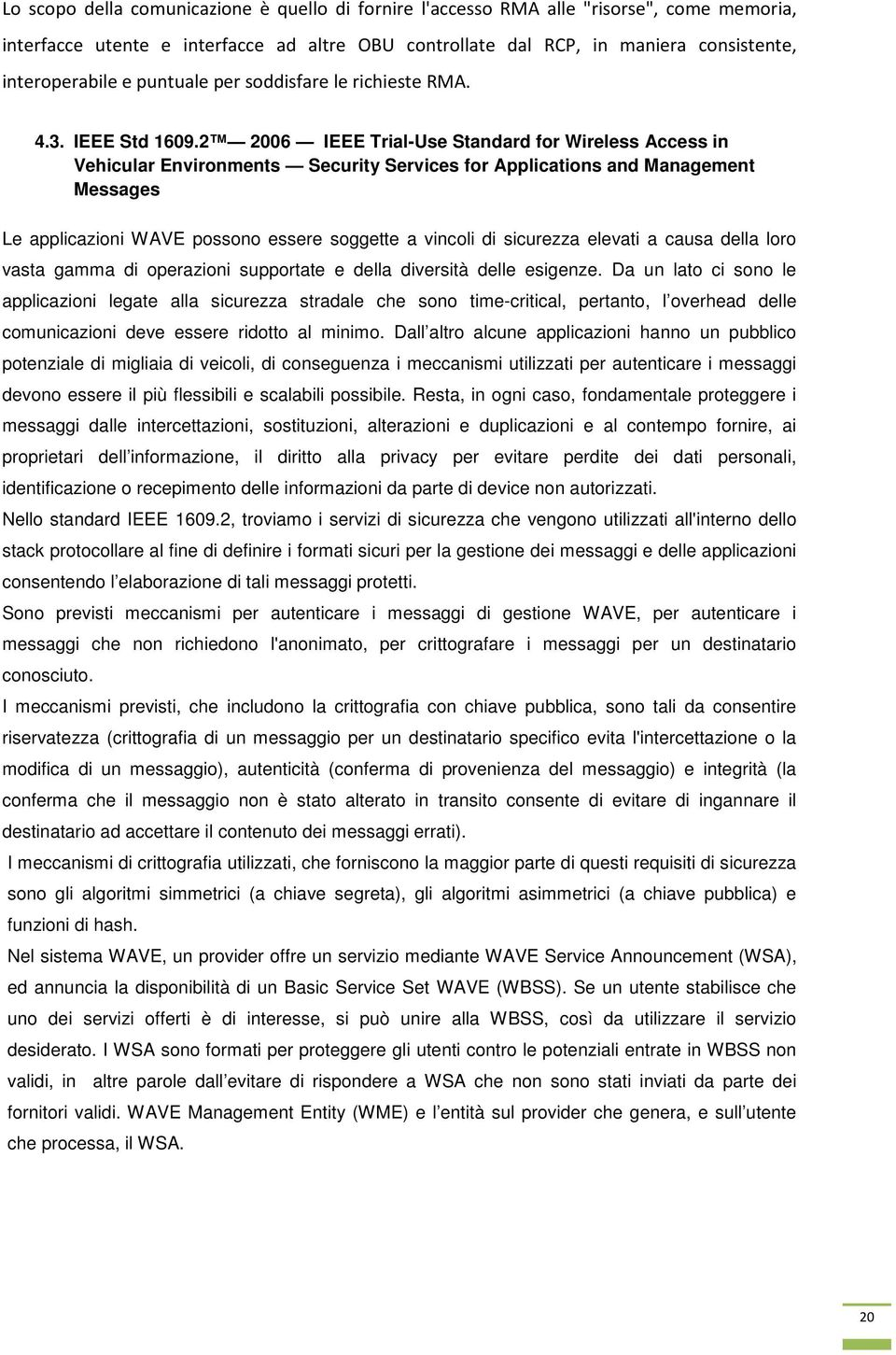 2 2006 IEEE Trial-Use Standard for Wireless Access in Vehicular Environments Security Services for Applications and Management Messages Le applicazioni WAVE possono essere soggette a vincoli di