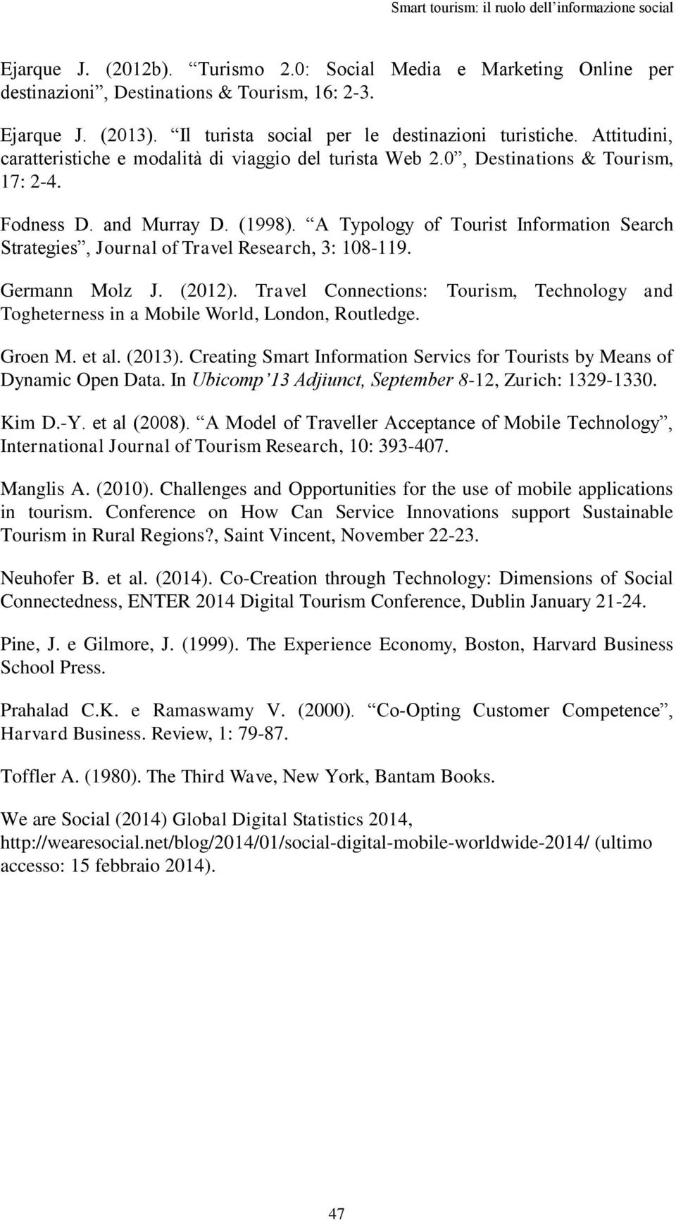 A Typology of Tourist Information Search Strategies, Journal of Travel Research, 3: 108-119. Germann Molz J. (2012).