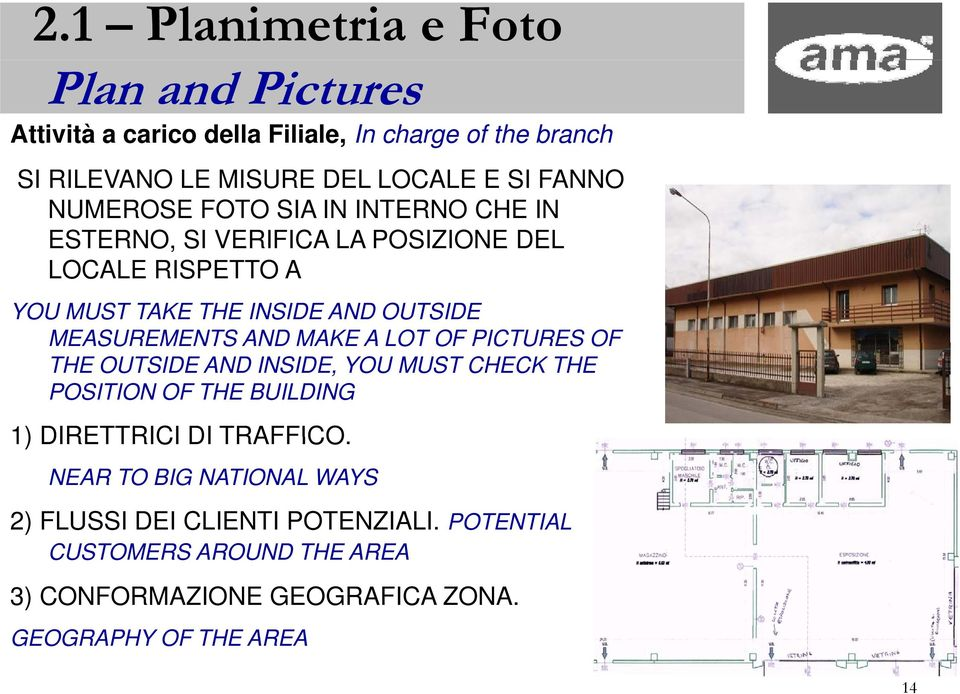 MEASUREMENTS AND MAKE A LOT OF PICTURES OF THE OUTSIDE AND INSIDE, YOU MUST CHECK THE POSITION OF THE BUILDING 1) DIRETTRICI DI TRAFFICO.