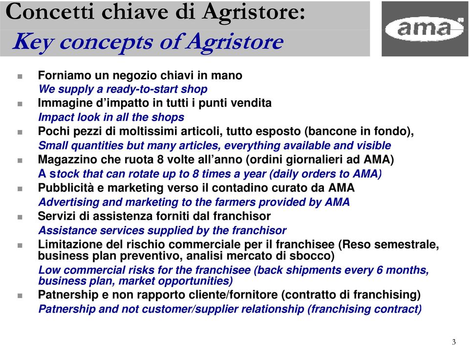 AMA) A stock t k that t can rotate t up to 8 times a year (daily orders to AMA) Pubblicità e marketing verso il contadino curato da AMA Advertising and marketing to the farmers provided by AMA