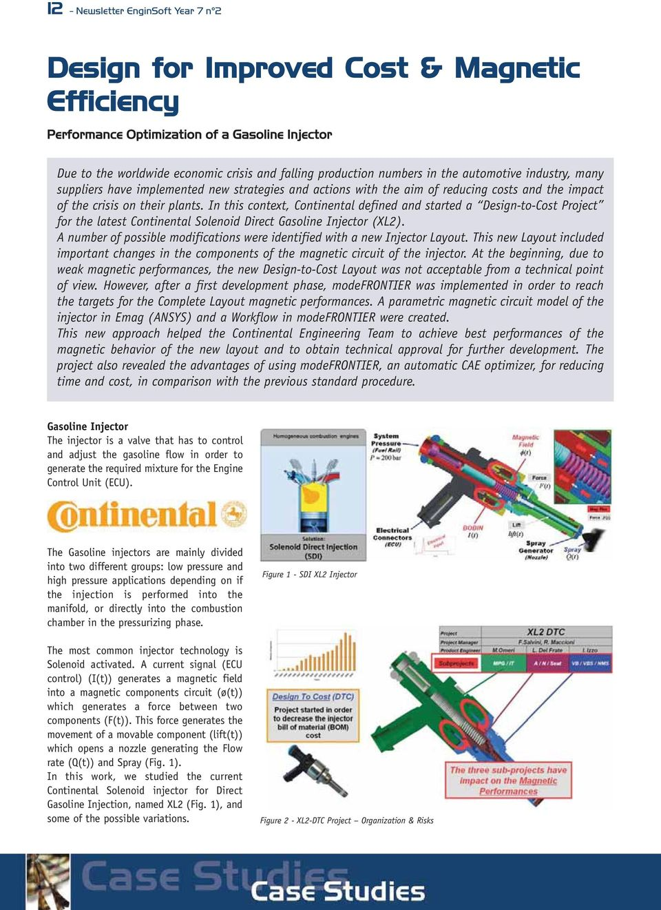 In this context, Continental defined and started a Design-to-Cost Project for the latest Continental Solenoid Direct Gasoline Injector (XL2).