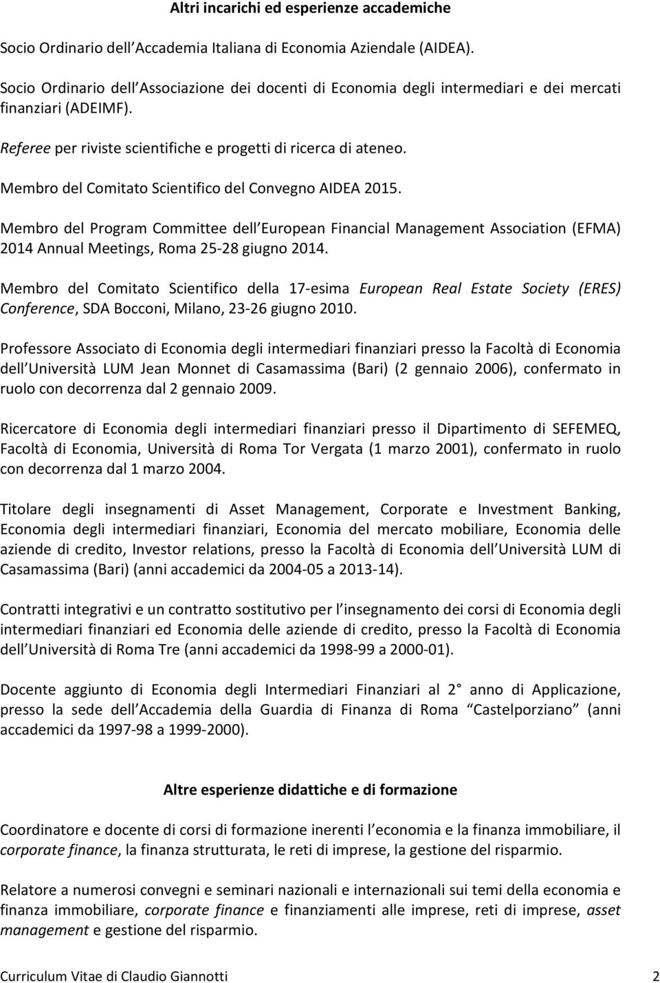 Membro del Comitato Scientifico del Convegno AIDEA 2015. Membro del Program Committee dell European Financial Management Association (EFMA) 2014 Annual Meetings, Roma 25-28 giugno 2014.