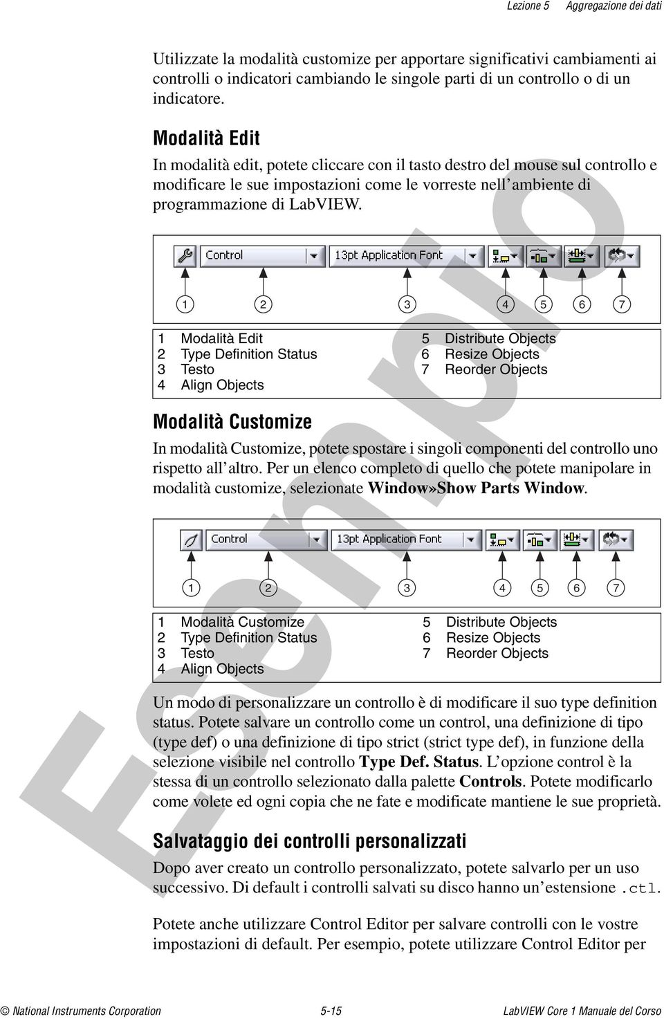 1 2 3 4 5 6 7 1 Modalità Edit 2 Type Definition Status 3 Testo 4 Align Objects 5 Distribute Objects 6 Resize Objects 7 Reorder Objects Modalità Customize In modalità Customize, potete spostare i