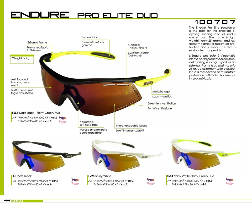 sunglasses is the best for the practice of cycling, running and all endurance sport. The frame is light weight, only 25 grams, and extremely elastic for maximum protection and visibility.