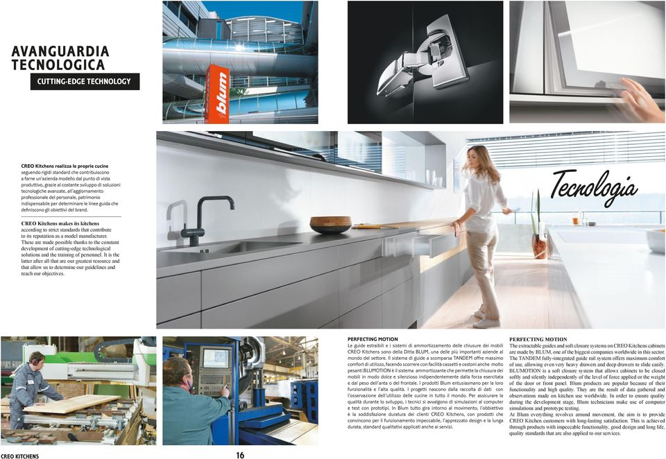 brand. Tecnologia CREO Kitchens makes its kitchens according to strict standards that contribute to its reputation as a model manufacturer.