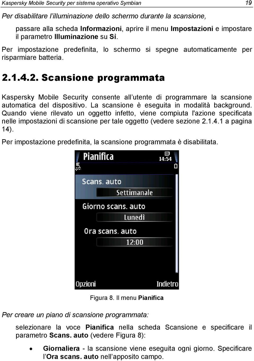 1.4.2. Scansione programmata Kaspersky Mobile Security consente all utente di programmare la scansione automatica del dispositivo. La scansione è eseguita in modalità background.