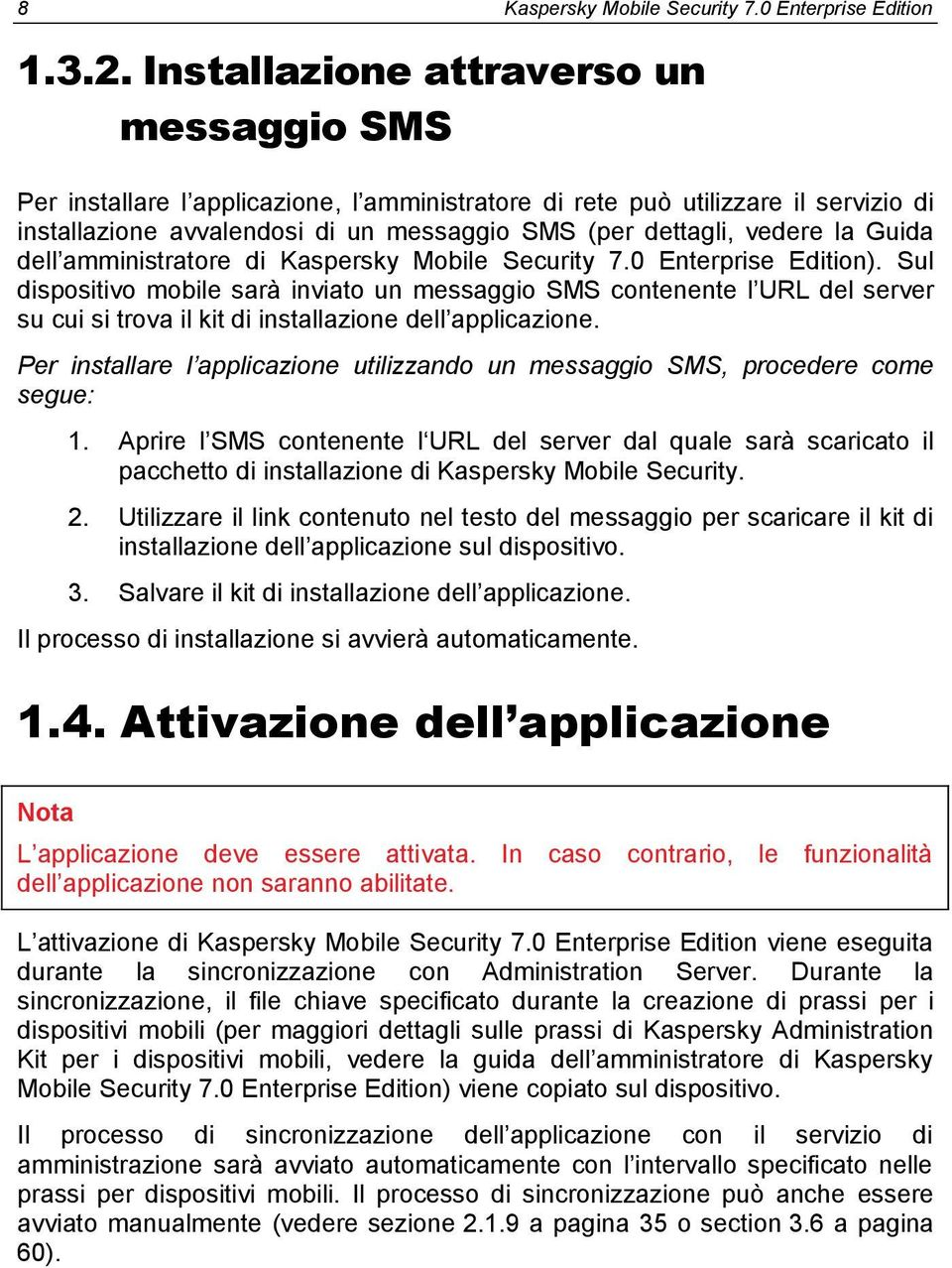 Guida dell amministratore di Kaspersky Mobile Security 7.0 Enterprise Edition).