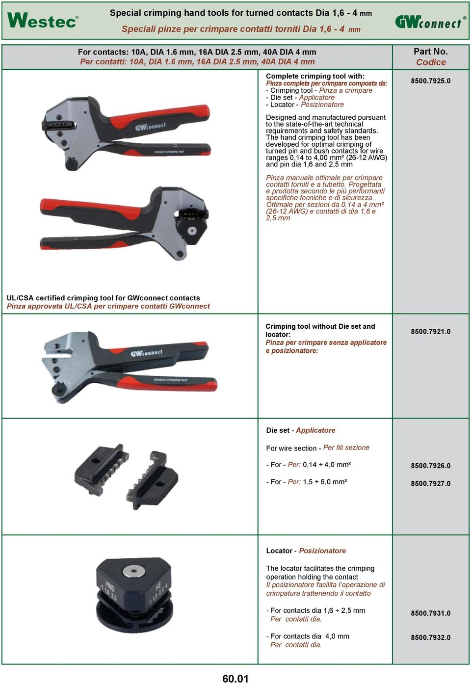 5 mm, 40A DIA 4 mm Complete crimping tool with: Pinza completa per crimpare composta da: - Crimping tool - Pinza a crimpare - Die set - Applicatore - Locator - Posizionatore Designed and manufactured