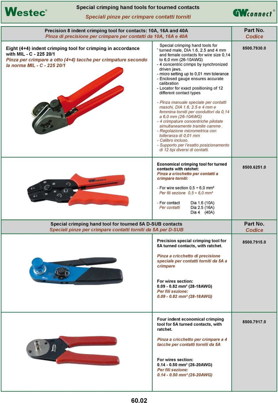 20/1 Special crimping hand tools for - turned male, DIA 1.6, 2.5 and 4 mm and female contacts for wire size 0,14 to 6,0 mm (26-10AWG) - 4 concentric crimps by synchronized driven jaws.
