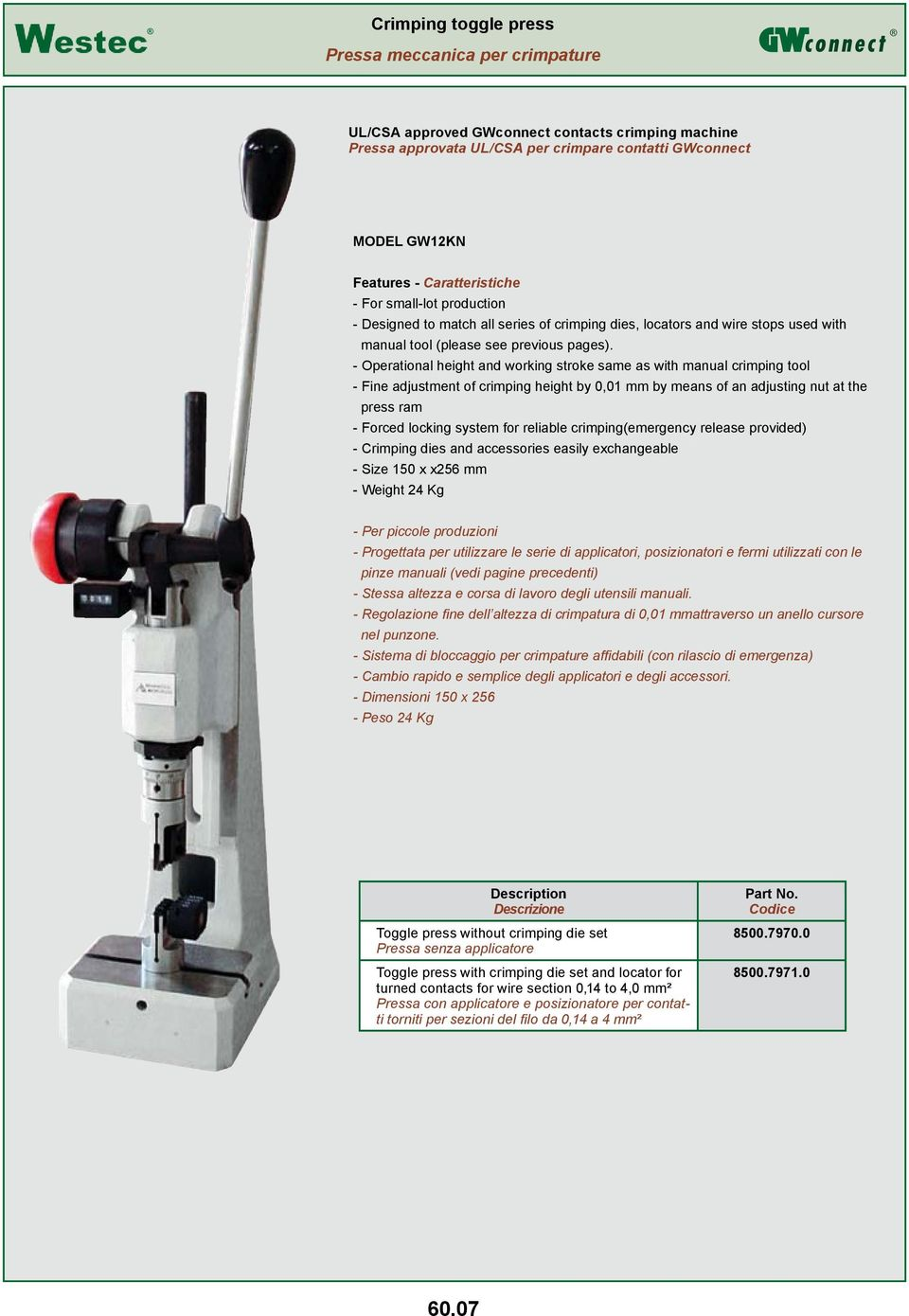 - Operational height and working stroke same as with manual crimping tool - Fine adjustment of crimping height by 0,01 mm by means of an adjusting nut at the press ram - Forced locking system for