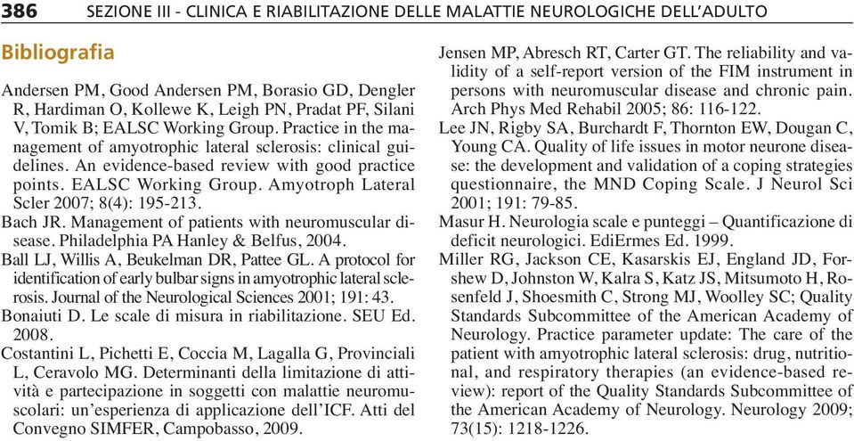 Bach JR. Management of patients with neuromuscular disease. Philadelphia PA Hanley & Belfus, 2004. Ball LJ, Willis A, Beukelman DR, Pattee GL.