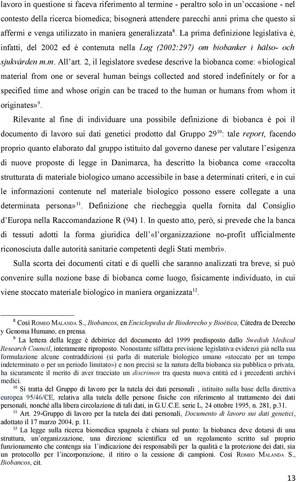 2, il legislatore svedese descrive la biobanca come: «biological material from one or several human beings collected and stored indefinitely or for a specified time and whose origin can be traced to