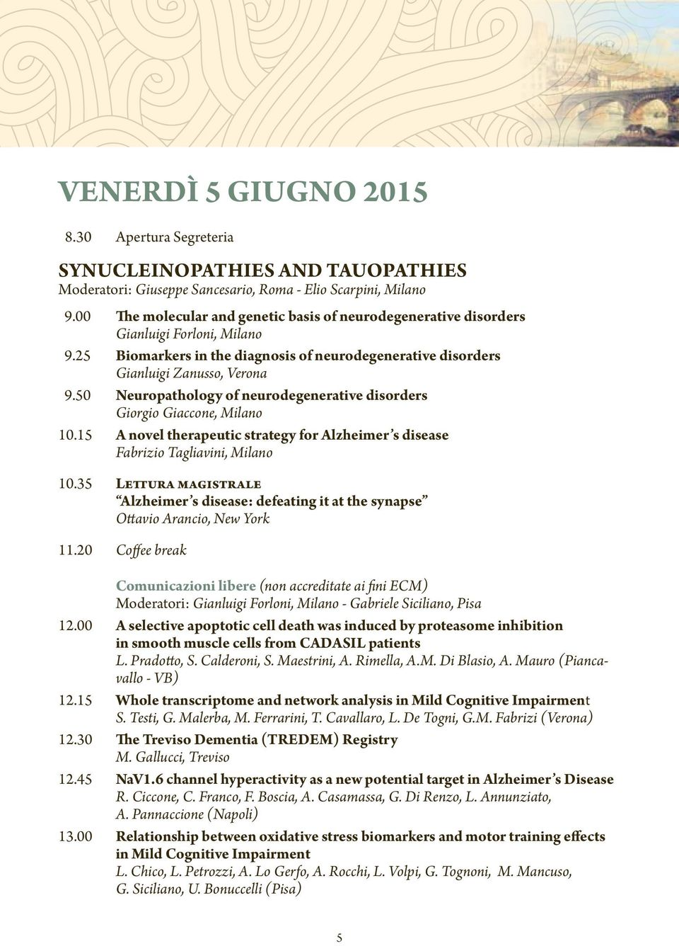 50 Neuropathology of neurodegenerative disorders Giorgio Giaccone, Milano 10.15 A novel therapeutic strategy for Alzheimer s disease Fabrizio Tagliavini, Milano 10.