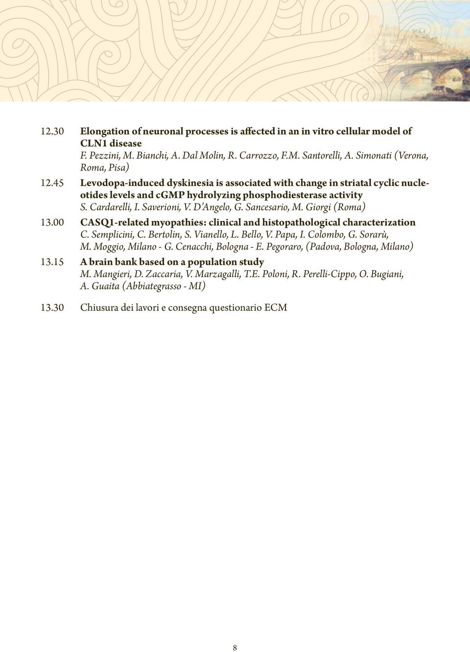 Saverioni, V. D Angelo, G. Sancesario, M. Giorgi (Roma) 13.00 CASQ1-related myopathies: clinical and histopathological characterization C. Semplicini, C. Bertolin, S. Vianello, L. Bello, V. Papa, I.