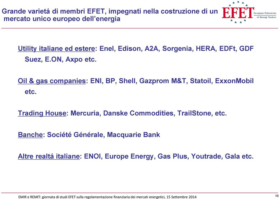Oil & gas companies: ENI, BP, Shell, Gazprom M&T, Statoil, ExxonMobil etc.