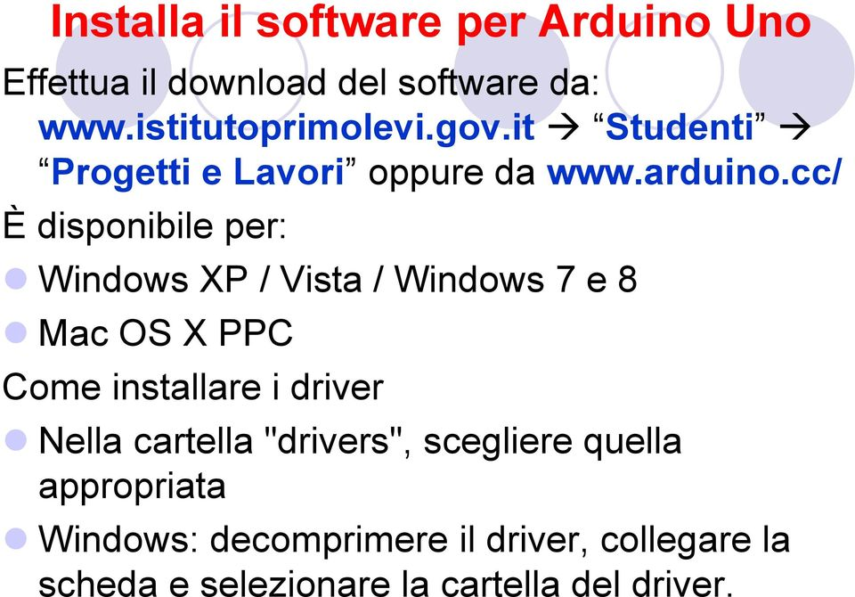 cc/ È disponibile per: Windows XP / Vista / Windows 7 e 8 Mac OS X PPC Come installare i driver