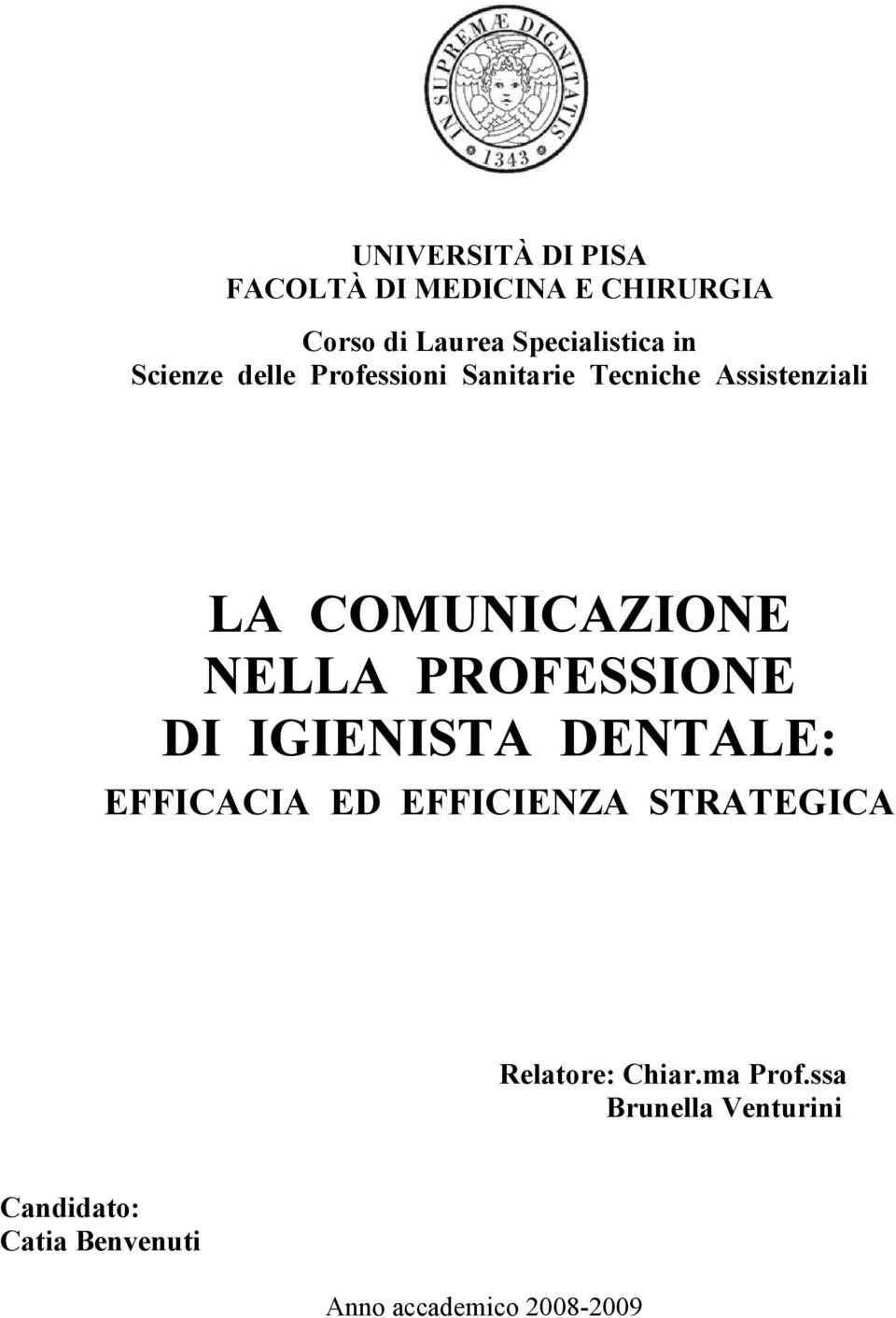 PROFESSIONE DI IGIENISTA DENTALE: EFFICACIA ED EFFICIENZA STRATEGICA Relatore: