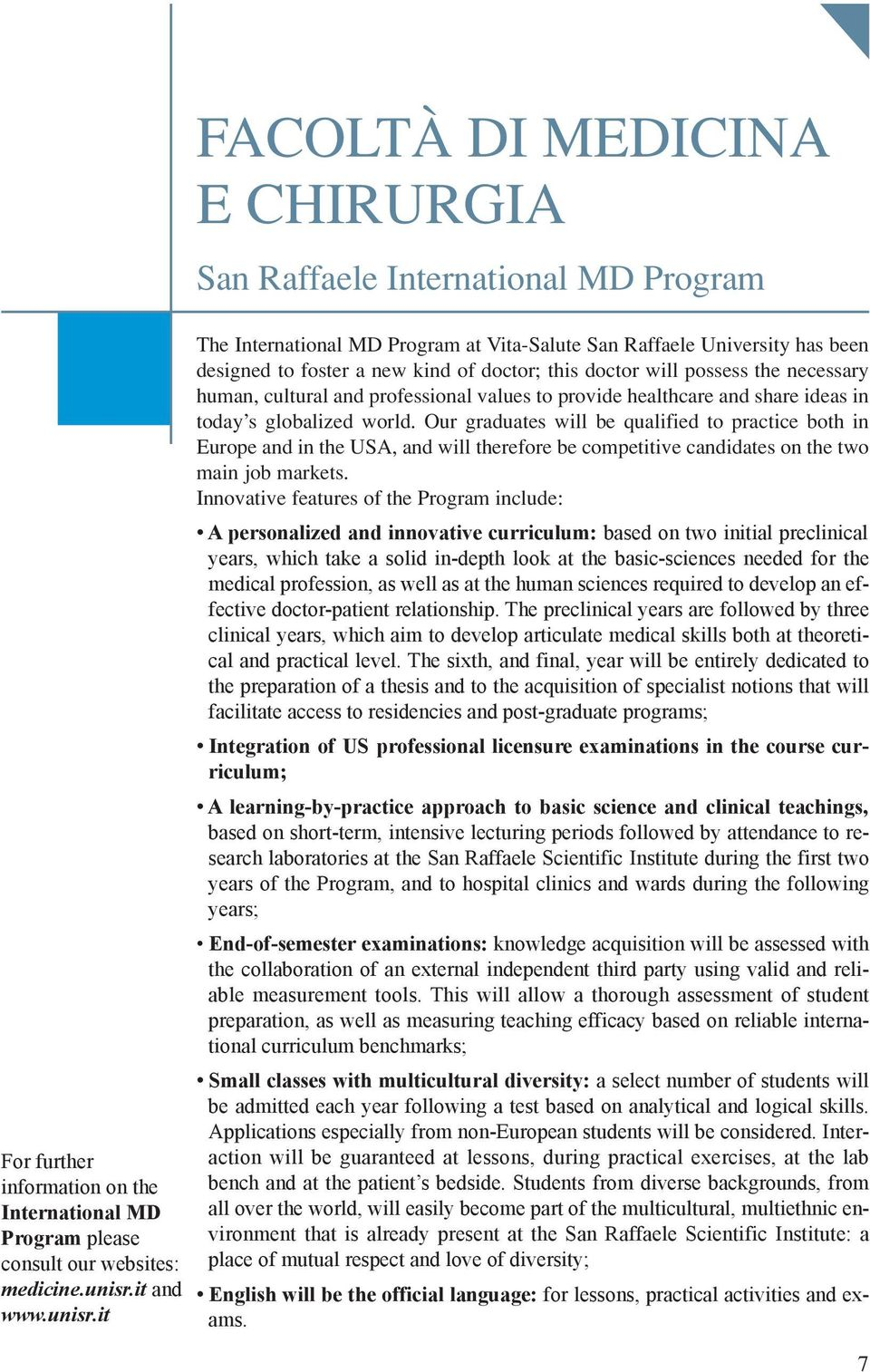 it FACOLTÀ DI MEDICINA E CHIRURGIA San Raffaele International MD Program The International MD Program at Vita-Salute San Raffaele University has been designed to foster a new kind of doctor; this
