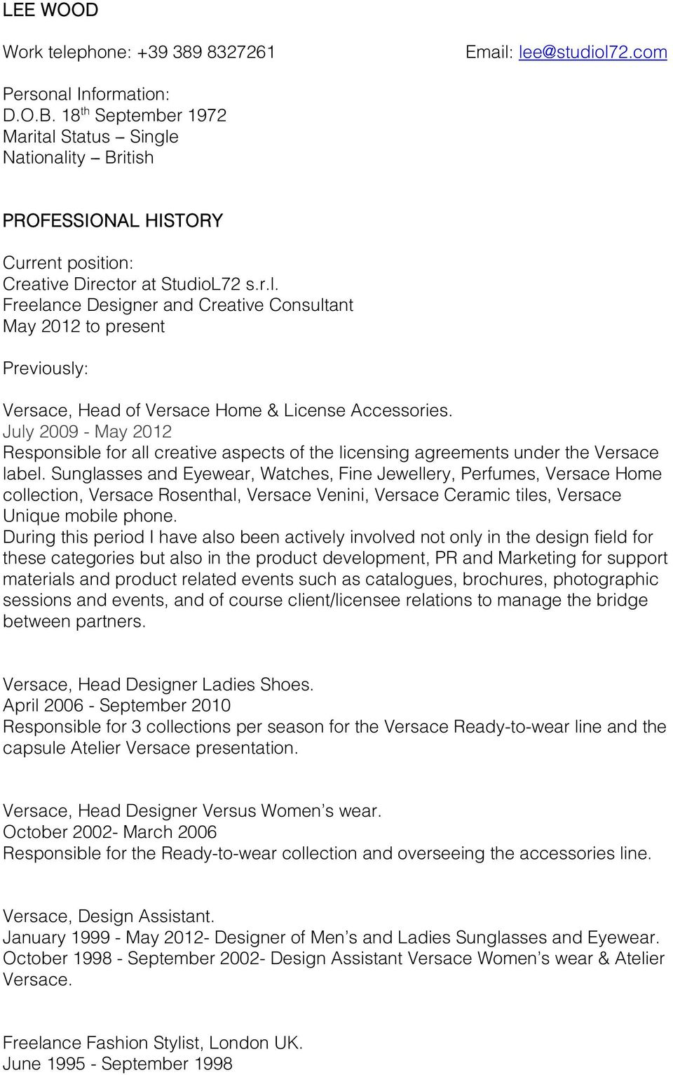 July 2009 - May 2012 Responsible for all creative aspects of the licensing agreements under the Versace label.