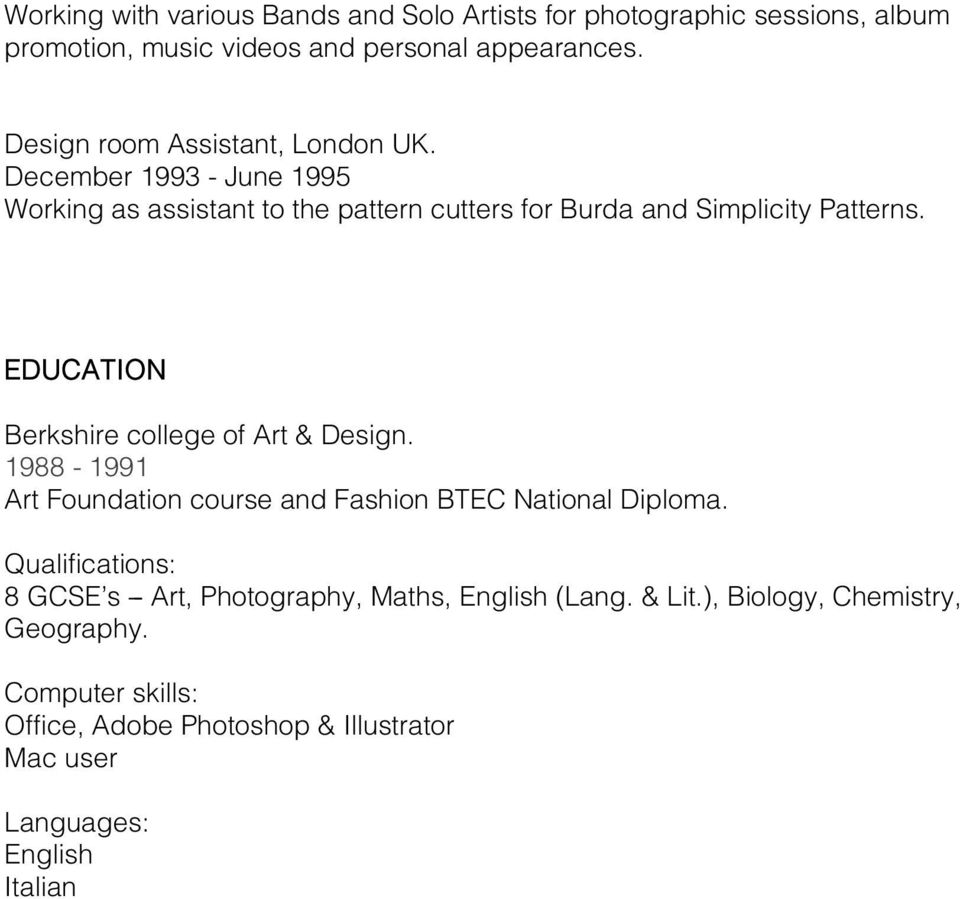 EDUCATION Berkshire college of Art & Design. 1988-1991 Art Foundation course and Fashion BTEC National Diploma.